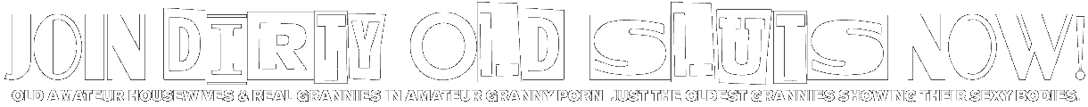 Join Dirty Old Sluts!